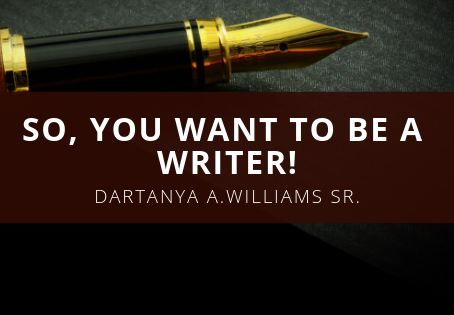 So, You want to be a writer!