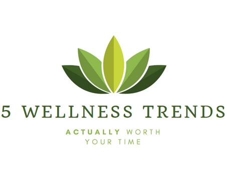 5 Wellness Trends ACTUALLY Worth Your Time