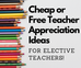 Cheap or Free Teacher Appreciation Ideas for Elective Teachers