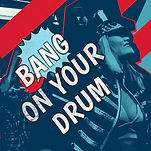BANG ON YOUR DRUM.jpg