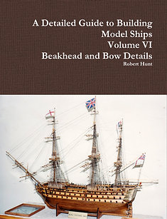 Volume VI, A Detailed Guide to Building Model Ships