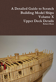 Volume X, A Detailed Guide To Scratch Building a Model Ship