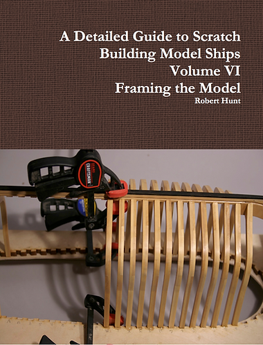 Volume VI, A Detailed Guide to Scratch Building Model Ships