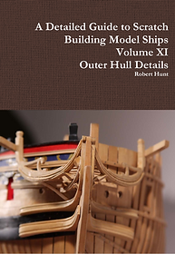Volume XI, A Detailed Guide To Scratch Building a Model Ship