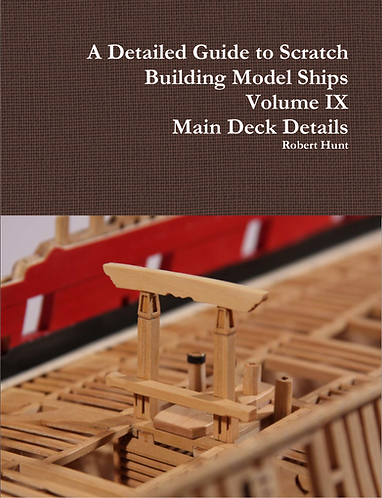 Volume IX, A Detailed Guide To Scratch Building a Model Ship