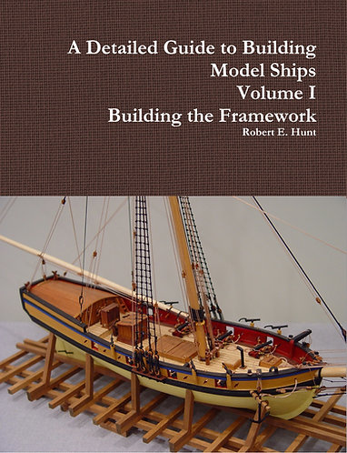 Volume I, A Detailed Guide to Building Model Ships