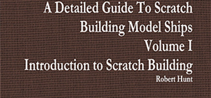 A Detailed Guide To Scratch Building a Model Ship