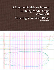 Volume II, A Detailed Guide to Scratch Building Model Ships