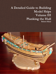 Volume III, A Detailed Guide to Building Model Ships