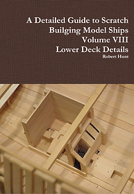 Volume VIII, A Detailed Guide To Scratch Building a Model Ship
