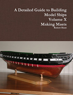 Volume X, A Detailed Guide to Building Model Ships