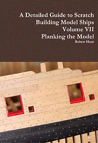 Volume VII, A Detailed Guide to Scratch Building Model Ships
