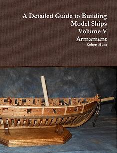 Volume V, A Detailed Guide to Building Model Ships