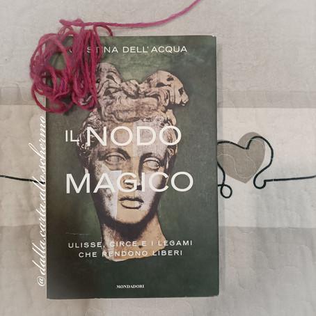 RECENSIONE: Il nodo magico. Ulisse, Circe e i legami che rendono liberi (Cristina Dell' Acqua)