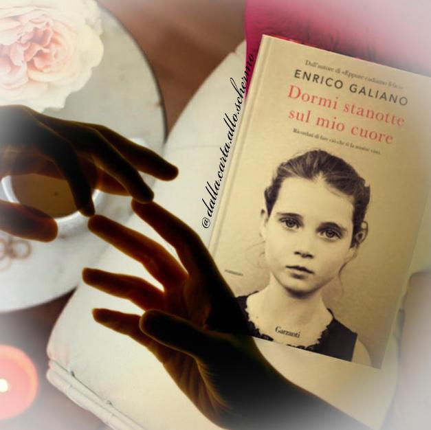 RECENSIONE: Dormi stanotte sul mio cuore (Enrico Galiano)
