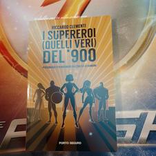 RECENSIONE : I supereroi (quelli veri) del '900 (Riccardo Clementi)