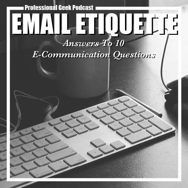 Email Etiquette: Answers to 10 E-Communication Questions
