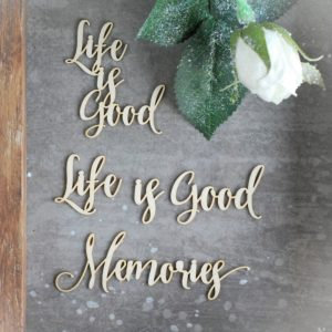 ' Life is good ' , ' Memories ' set of decorative laser cut chipboard elements.