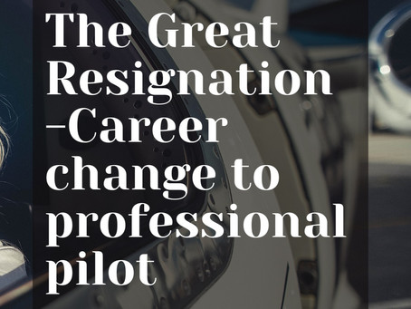 The Great Resignation: Career change to professional pilot