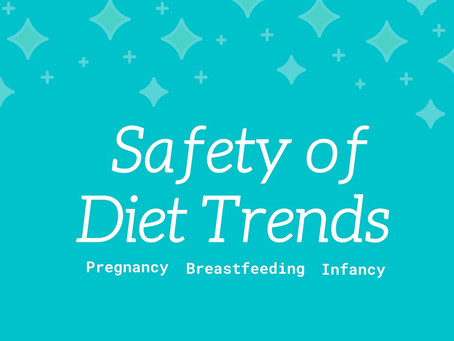 Safety of 2021 Diet Trends During Pregnancy, Breastfeeding for Infants and for Children
