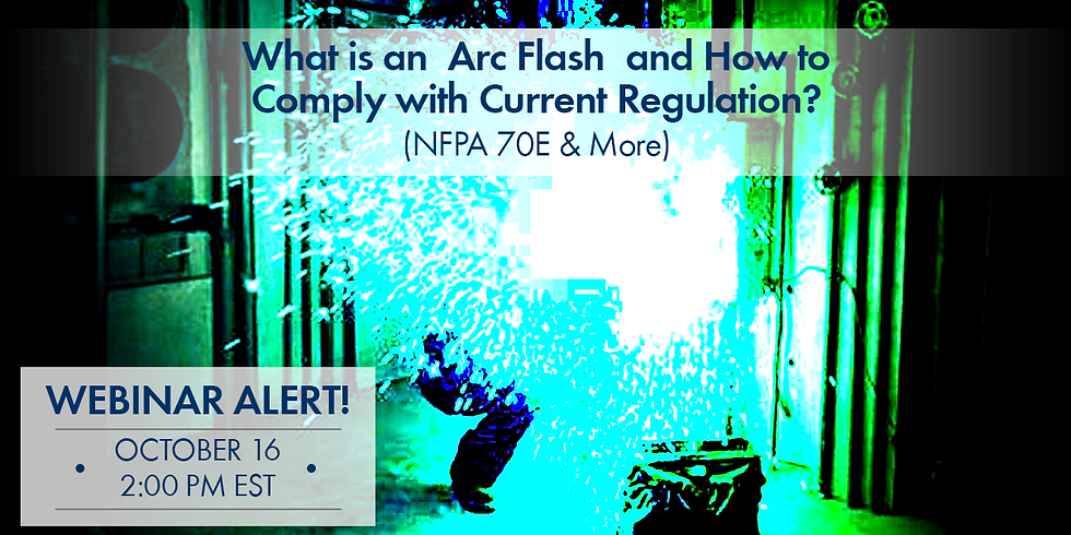 What is anArc Flashand How to Comply with Current Regulation? (NFPA 70E & More) | 2pm EDT