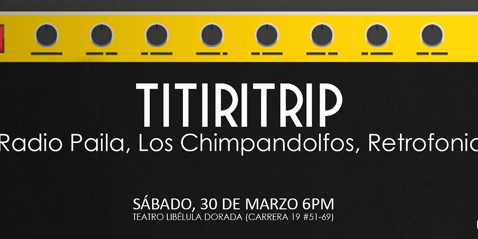 Titiritrip: Radio Paila, Los Chimpandolfos, Retrofonia