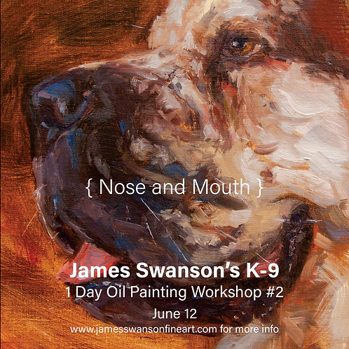 Nose & Mouth K-9 Oil Painting Workshop #2