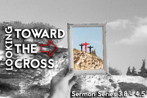 Looking Toward the Cross