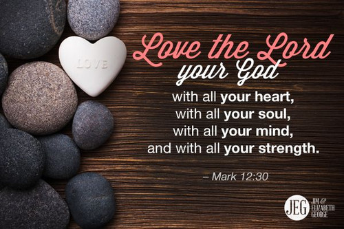 "Love God with all your Heart-""Love the Lord your God with all your heart and with all your soul"