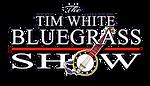 The Tim White Bluegrass Show