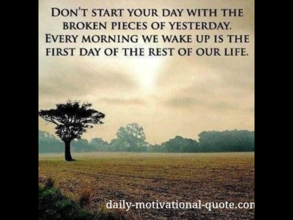 Today is the rest of your life