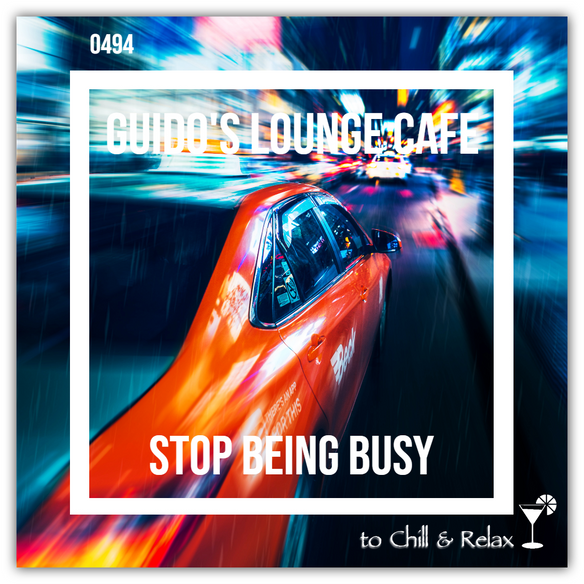Tonight 8PM CET: GUIDOS LOUNGE CAFE 494 (STOP BEING BUSY)