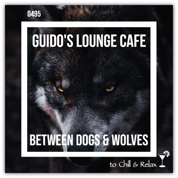 Tonight 8PM CET: GUIDOS LOUNGE CAFE 495 (BETWEEN DOGS & WOLVES)