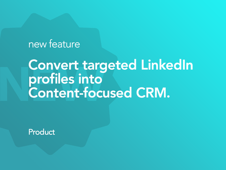 Convert LinkedIn Profiles into Content-Focused CRM