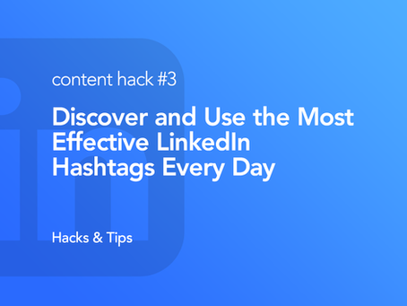 Hack #3: Discover and Use the Most Effective LinkedIn Hashtags Every Day