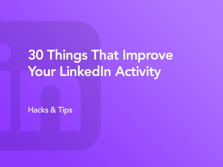 30 Things that Improve Your LinkedIn Activity