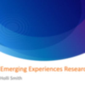 Emerging Experiences Research By Holli Smith