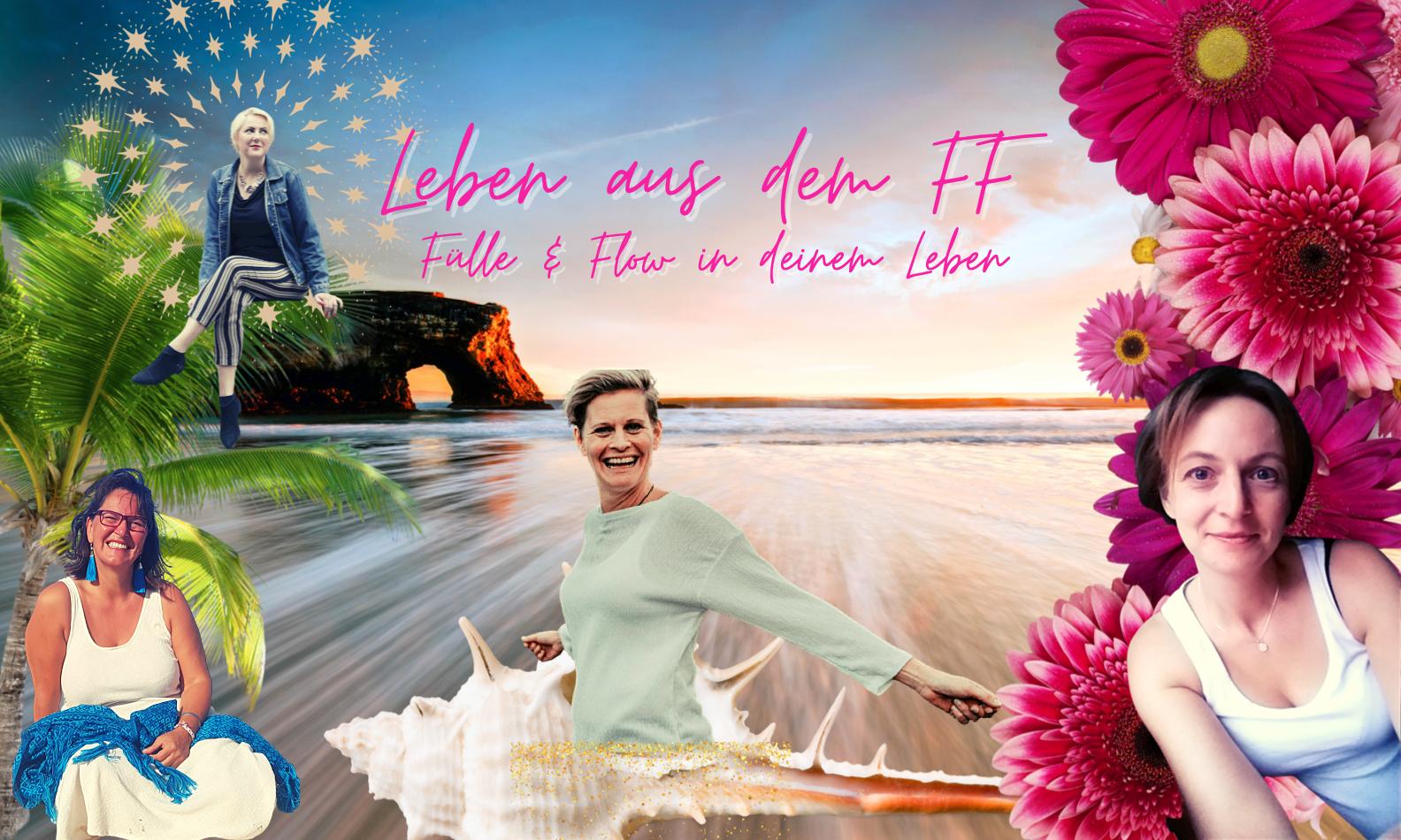 Leben aus dem FF = Fülle & Flow in deinem Leben