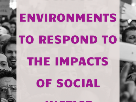 Creating School Environments to Respond to the Impacts of Social Justice