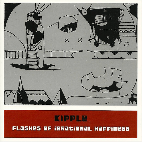 Kipple- Flashes of Irrational Happiness CD