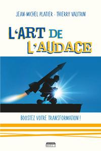 L'art de l'audace, un livre de Jean-Michel Platier et Thierry Vautrin