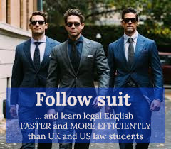 Follow suit ... and learn legal English as UK and US law students ... or a bit faster