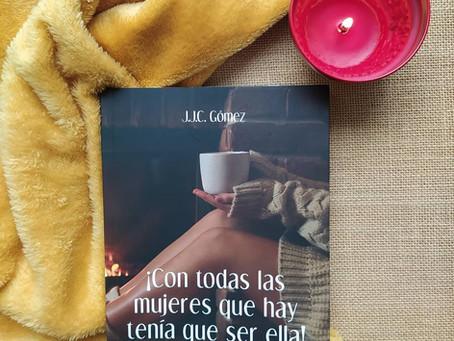 ¡Con todas las mujeres que hay tenía que ser ella! de J.J.C. Gómez