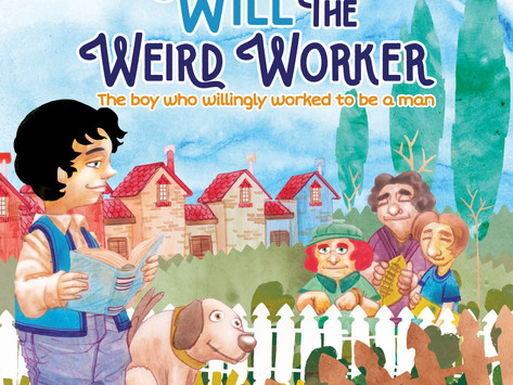#8 Children's Book - Will the Weird Worker: The boy who willingly worked to be a man.