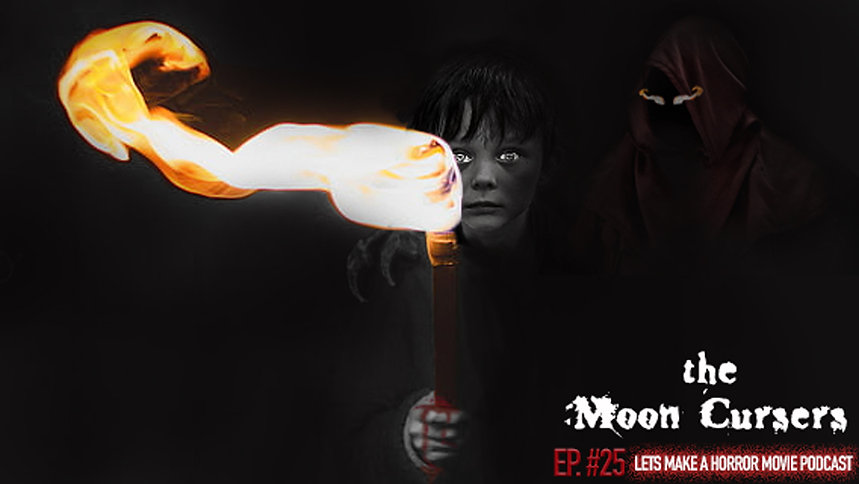 Episode 25 of Let's Make a Horror Movie Podcast - The Moon Cursers