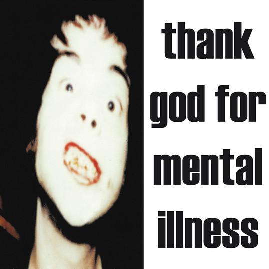 Thanks God for Mental Illness