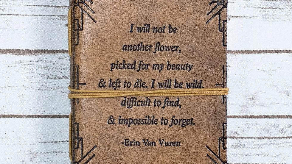 Not Another Flower Erin Van Vuren Quote Leather Journal - 7x5