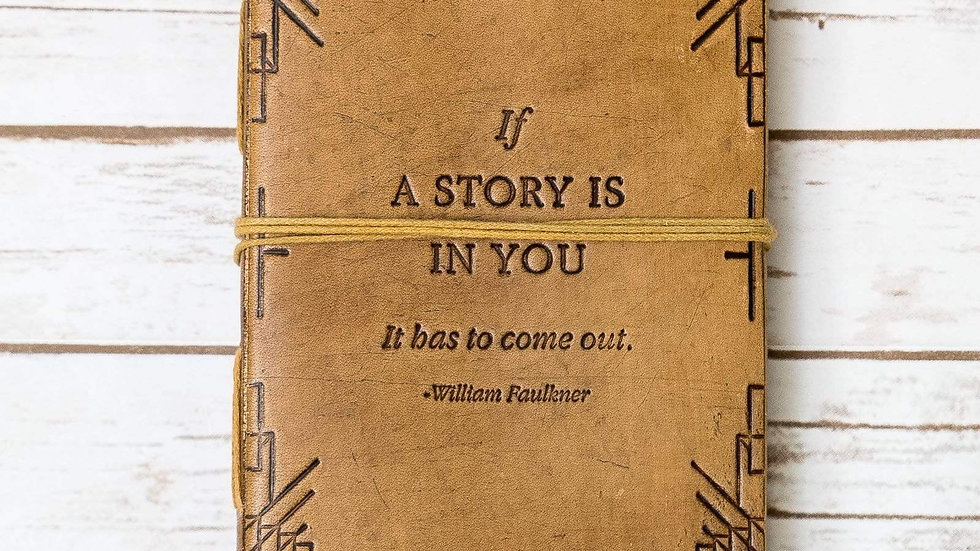If a Story William Faulkner Quote Leather Journal - 7x5 Tan Color
