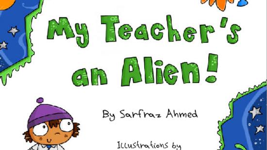 My Teacher's an Alien! by Sarfraz Ahmed