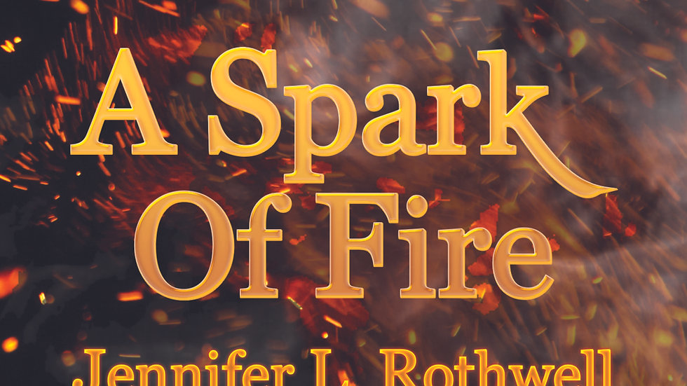 A Spark of Fire (The Firelighters Book One) by Jennifer L Rothwell